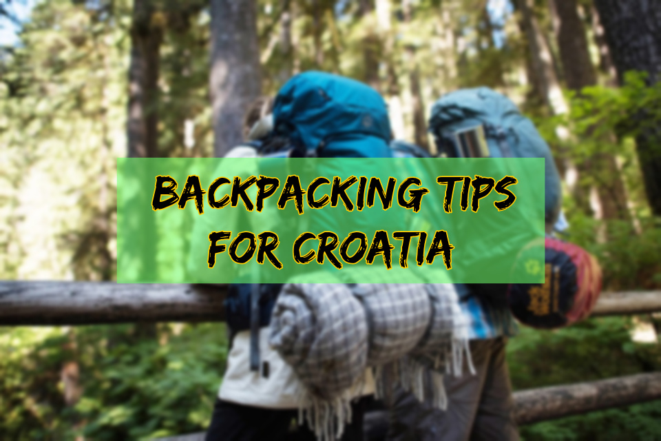 Tips for Backpacking in Croatia 2019