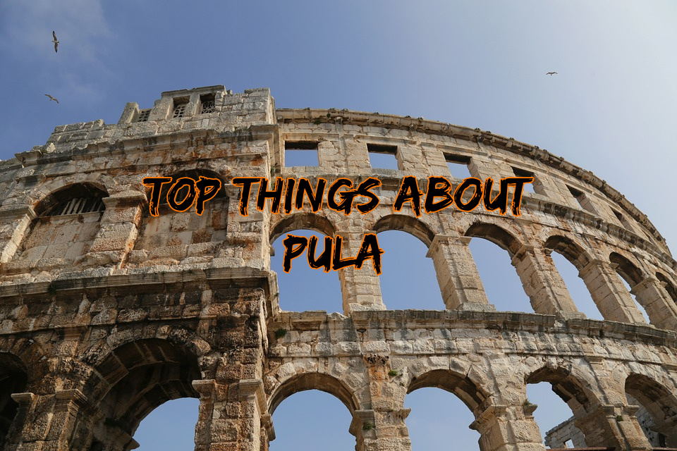 Top things about Pula